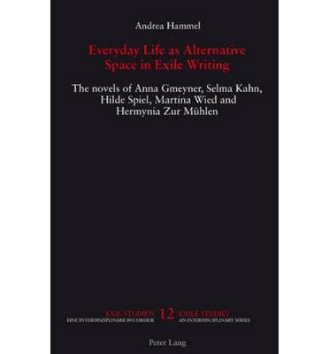 Everyday Life as Alternative Space in Exile Writing: The Novels of Anna Gmeyner, Selma Kahn, Hilde Spiel, Martina Wied and Hermynia Zur Muehlen (Exil-studien/ Exile Studies) (Paperback) - Common
