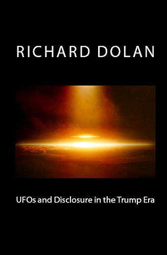 - UFOs and Disclosure in the Trump Era (Richard Dolan Lecture Series Book 2)