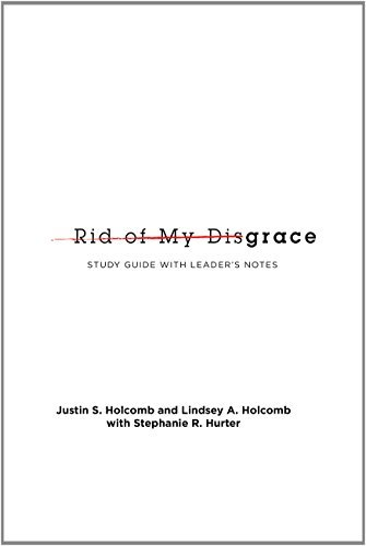 Rid of My Disgrace: Small Group Discussion Guide by Justin S. Holcomb (2015-04-17)