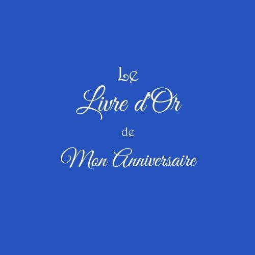 Le Livre d'Or de Mon Anniversaire ...: Livre d'Or Anniversaire 21 x 21 cm Accessoires idee cadeau Anniversaire pour enfants adolescent adultes invit ... Fte Couverture Bleu (French Edition)