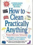 How to Clean Practically Anything, Consumer Reports Books Editors and Monte Florman, 0890430586