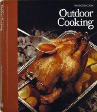 Outdoor Cooking Recipes (Outdoor Cooking  (The Good Cook Techniques & Recipes Series))