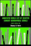 Annotated World List of Selected Current Geographical Serials, Harris, Chauncey D., 0890651019