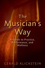 - Musician's Way A Guide to Practice, Performance, and Wellness