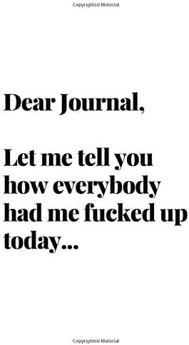 Dear Journal, Let Me Tell You How Everybody Had Me F*cked Up Today: 6x9 Soft Matte Notebook | White Cover | 120 Blank Lined Pages | Cream Interior