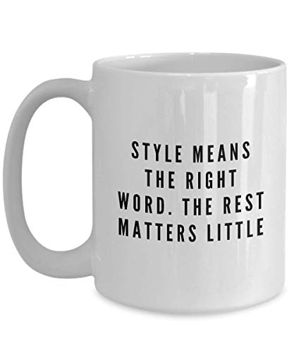 Writer Coffee Mug - Style Means The Right Word The Rest Matters Little - Author Writing Book Fiction Jules Renard Novelist Literature Creative 15 Oz
