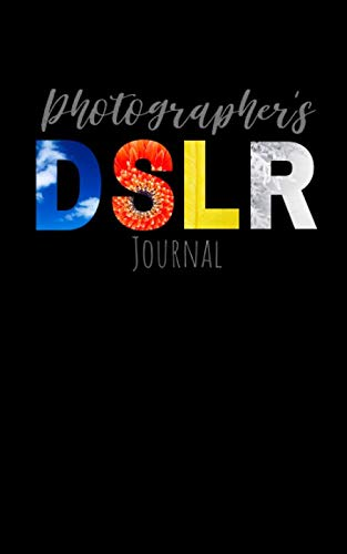 Photographers DSLR Journal: A Designer Field Notebook With Prompts To Log and Record Details (ISO, Aperture, Shutter Speed, Location, Notes, and ... Your Settings and Improve Your Photography (Best Iso Aperture And Shutter Speed)