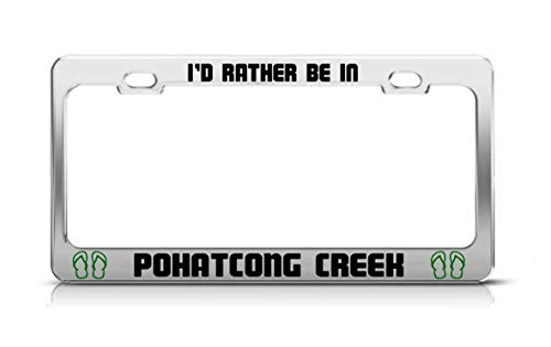 Eieskpo I'd Rather BE in POHATCONG Creek New Jersey Rivers Chrome Metal License Plate Frame