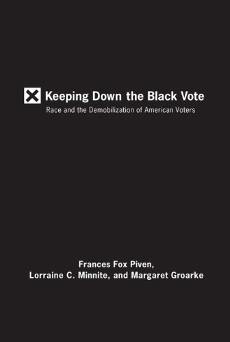 Keeping Down the Black Vote: Race and the Demobilization of American Voters
