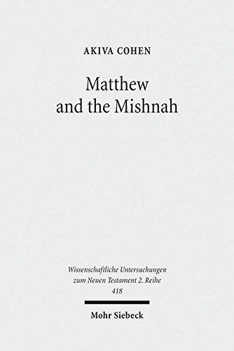 Matthew and the Mishnah: Redefining Identity and Ethos in the Shadow of the Second Temple's Destruction (Wissenschaftliche Untersuchungen Zum Neuen Testament 2.reihe)