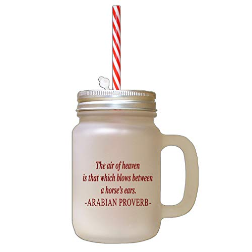Maroon The Air Of Heaven Is That Which Blows Between A Horse'S Ears Arabian Proverb Frosted Glass Mason Jar With Straw -