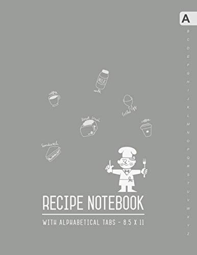 Recipe Notebook with Alphabetical Tabs 8.5 x 11: Large Recipe Book to Write In with ABC Index | Your Own Favorite Menu Journal | Smart Design Gray by Emily Grace