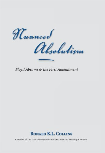 Nuanced Absolutism: Floyd Abrams and the First Amendment