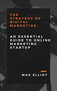 The Strategy of Digital Marketing : An Essential Guide to Online Marketing Start Up (English Edition)