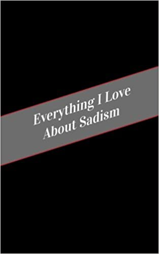 Everything I Love About Sadism: A Safe Place For Your Kinky Thoughts