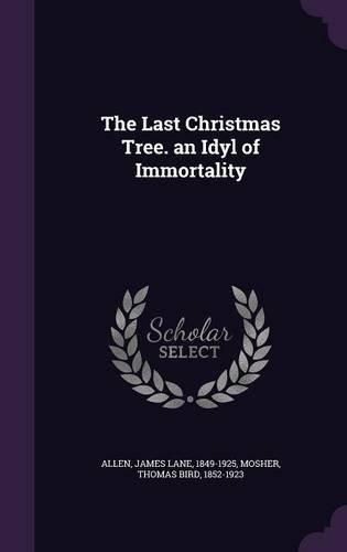 The Last Christmas Tree. an Idyl of Immortality [Allen, James Lane - Mosher, Thomas Bird] (Tapa Dura)