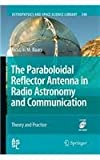 The Paraboloidal Reflector Antenna in Radio Astronomy and Communication : Theory and Practice, Baars, Jacob W. M., 1489997083