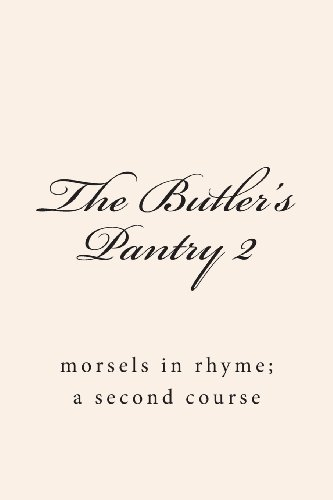 The Butler's Pantry II: morsels in rhyme, a second course