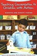 Teaching Conversation to Children with Autism- Scripts & Script Fading (05) by E, Lynn - McClannahan, PhD - J, Patricia - Krantz, PhD [Paperback (2005)]