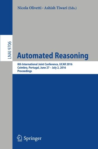Automated Reasoning: 8th International Joint Conference, IJCAR 2016, Coimbra, Portugal, June 27 – July 2, 2016, Proceedings (Lecture Notes in Computer Science) by Springer