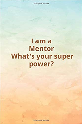 I am a Mentor. Whats your super power?: blank Lined ...