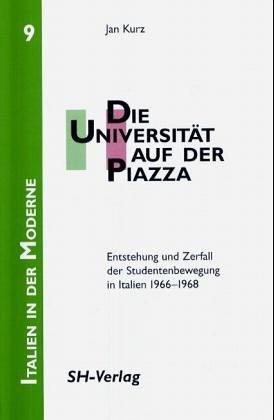 Die Universität auf der Piazza. Entstehung und Zerfall der Studentenbewegung in Italien 1966-1968