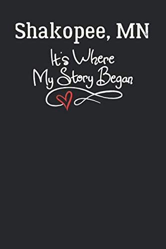 Shakopee, MN It's Where My Story Began: 6x9 Shakopee, MN Notebook Hometown Journal from City of Birth -
