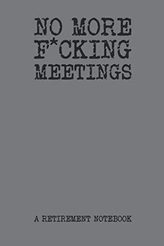 No More F*cking Meetings A Retirement Notebook: Blank College Rule Notebook Gag Retirement -