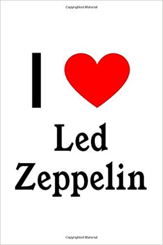 I Love Led Zeppelin: Led Zeppelin Designer Notebook: Perfect Papers