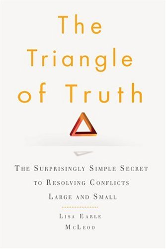 The Triangle of Truth: The Surprisingly Simple Secret to Resolving Conflicts Largeand Small pdf epub