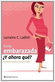 Estoy Embarazada, Y Ahora Que?: Confidencias Para La Nueva Madre (Spanish Edition)