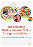 Implementing Quality Improvement and Change in the Early Years, , 0857021680