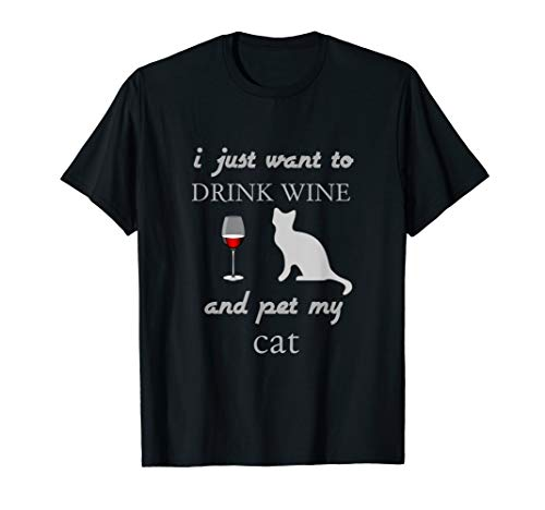 I Just Want Drink Wine And Pet My Cat - Great For Cat Lovers T-Shirt