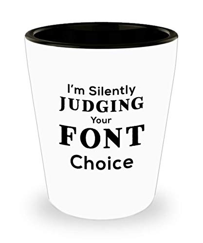 Funny Graphic Designer Shot Glass - I'm Silently Judging Your Font Choice - Birthday Gifts for Men ()