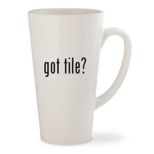 got tile? - White 17oz Ceramic Latte Mug Cup (Ceramic Tile Porcelanosa)