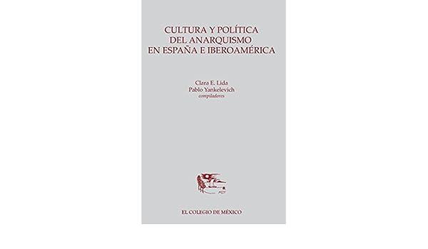 Cultura y política del anarquismo en España e Iberoamérica (Ambas ...