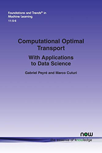Computational Optimal Transport: With Applications to Data Science (Foundations and Trends(r) in Machine Learning) ()