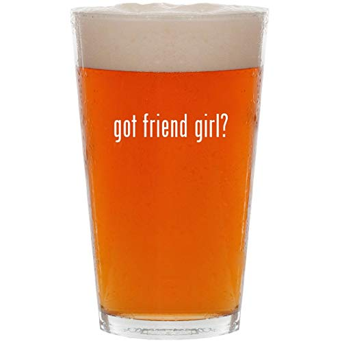 got friend girl? - 16oz All Purpose Pint Beer Glass