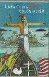 Unfaithing U. S. Colonialism, , 096230865X