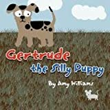 Gertrude the Silly Puppy, Amy Williams, 1462626033