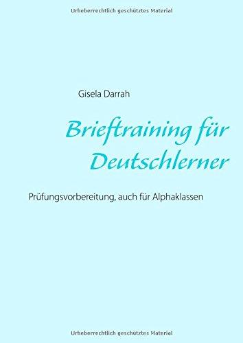 Brieftraining für Deutschlerner: Prüfungsvorbereitung, auch für Alphaklassen, Neuauflage 2017