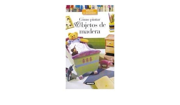 COMO PINTAR OBJETOS DE MADERA: DENISE CROLLE-TERZAGHI: 9788430535279: Amazon.com: Books