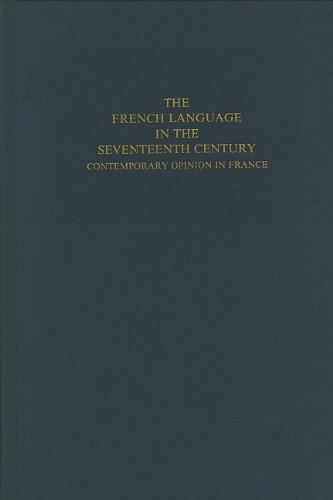 The French Language in the Seventeenth Century: Contemporary Opinion in France