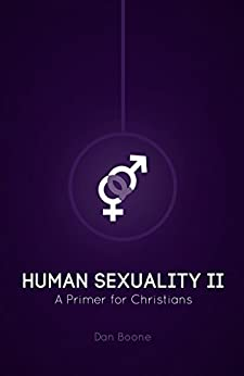 Human Sexuality II: A Primer for Christians by [Boone, Dan]