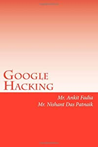 Google Hacking: An Ethical Hacking Guide    book by Nishant Das Patnaik