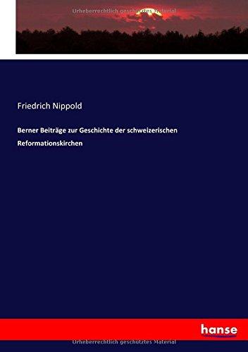 Read Online Berner Beiträge zur Geschichte der schweizerischen Reformationskirchen (German Edition) pdf