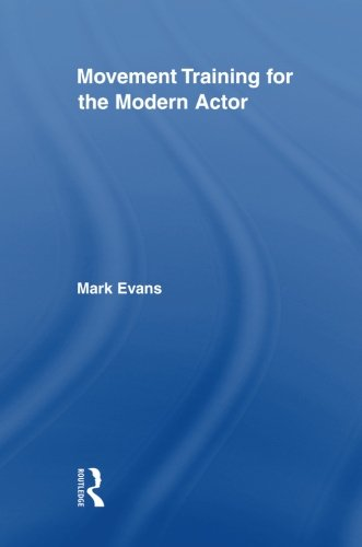Movement Training for the Modern Actor (Routledge Advances in Theatre and Performance Studies)