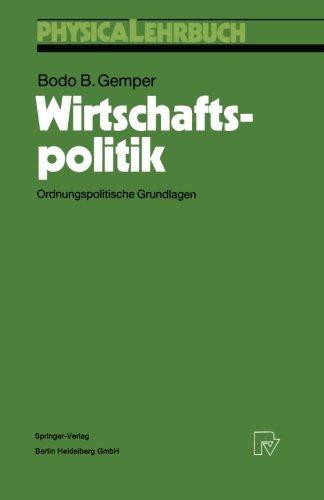 Wirtschaftspolitik: Ordnungspolitische Grundlagen (Physica-Lehrbuch) (German Edition) by B B Gemper