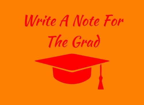 Write A Note For The Grad: Orange / Red Spirit Colors Graduation Guest Book For Party, Autograph Book, Writing Journal (Tassel Zone School Colors) pdf