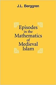 Episodes in the Mathematics of Medieval Islam by Berggren, J.L. published by Springer (2008)